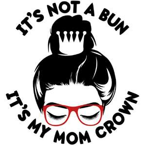 it's not a bun it's my mom crown