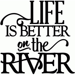 life is better on the river - vinyl phrase
