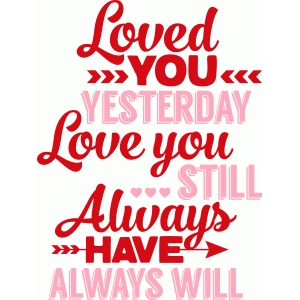 'loved you yesterday love you still' phrase