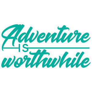 adventure is worthwhile