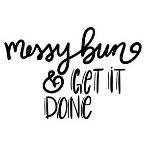 messy bun & get it done