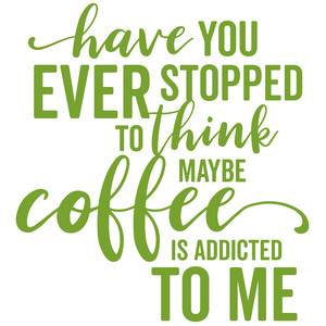 coffee is addicted to me
