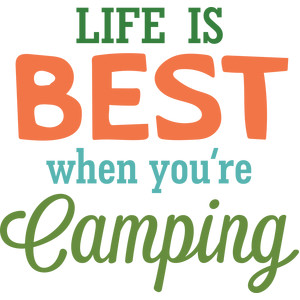 life is best when you're camping