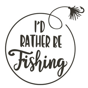 i'd rather be fishing phrase