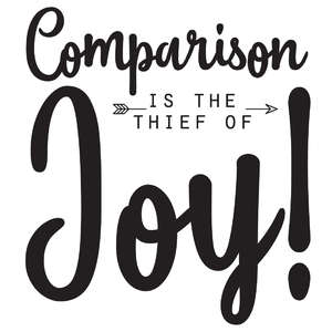 comparison is the thief of joy arrow quote