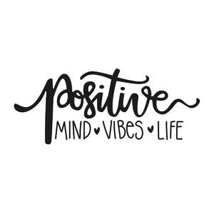 positive mind vibes life phrase