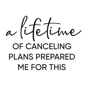 a lifetime of canceling plans phrase