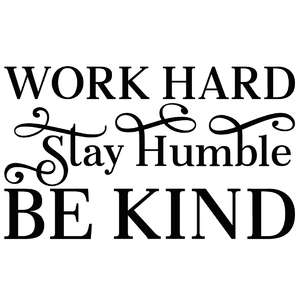 work hard stay humble be kind
