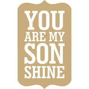 you are my son shine