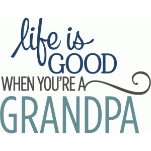 life is good grandpa phrase
