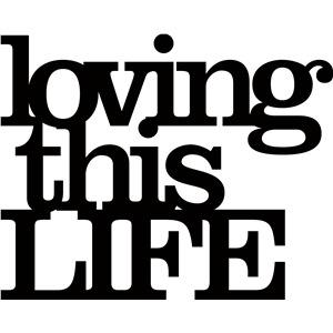 'loving this life' phrase