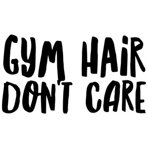 gym hair don't care