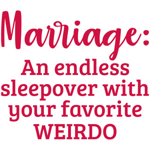 marriage: an endless sleepover with your favorite weirdo