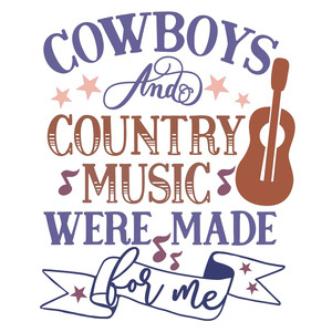 cowboys and country music were made for me