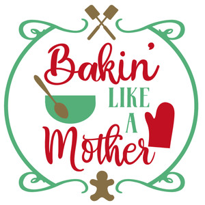 bakin' like a mother