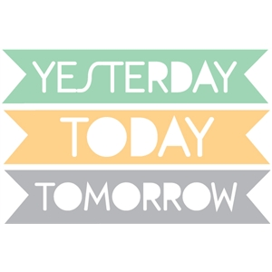 yesterday, today, tomorrow word tags