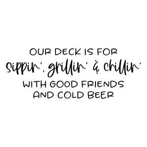 our deck is for sippin', grillin' & chillin'