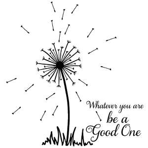 whatever you are be a good one dandelion quote