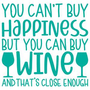 you can't buy happiness but you can buy wine