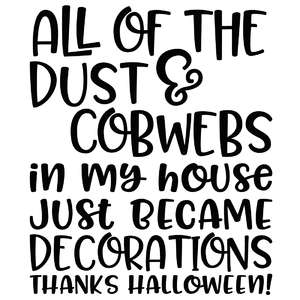 all of the dust & cobwebs in my house just became decorations