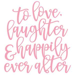 to love, laughter & happily ever after
