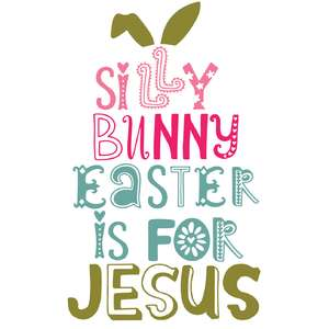 silly bunny easter is for jesus