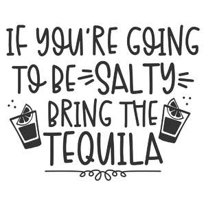 be salty bring tequila