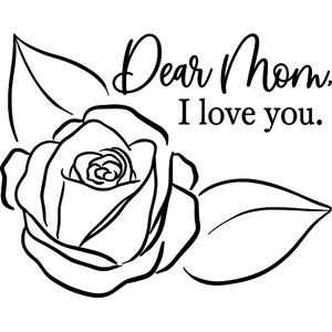 dear mom I love you - rose design