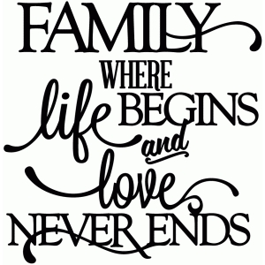 family - where life begins & love never ends - vinyl phrase