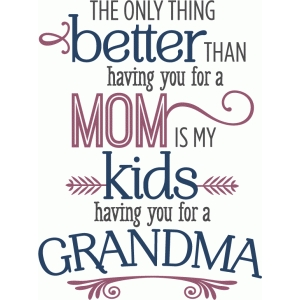 better than you as mom - grandma phrase