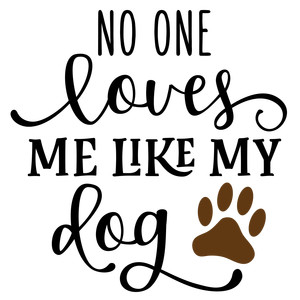 no one loves me like my dog phrase