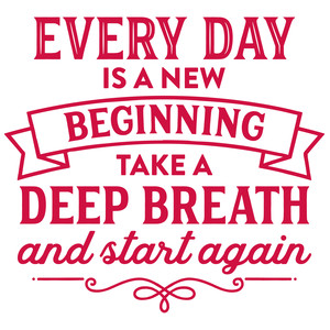 every day is a new beginning