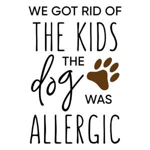 we got rid of the kids - dog phrase