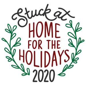 stuck at home for the holidays