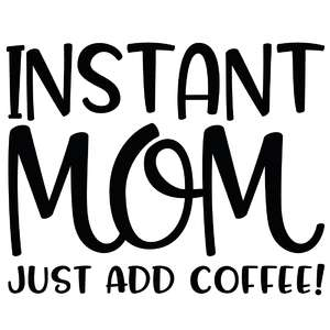 instant mom - just add coffee
