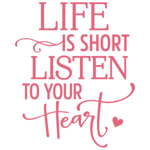 life is short listen to heart phrase