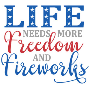 life needs freedom & fireworks