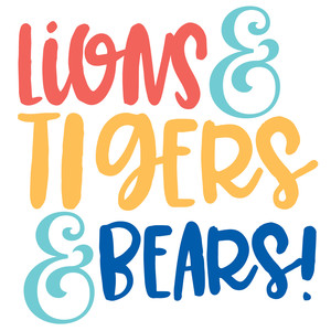 lions & tigers & bears quote