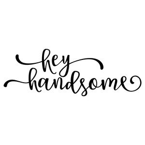 hey handsome phrase