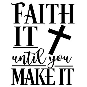 faith it until make it