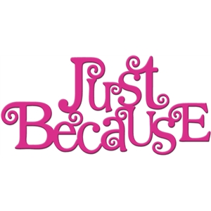 'just because' word art