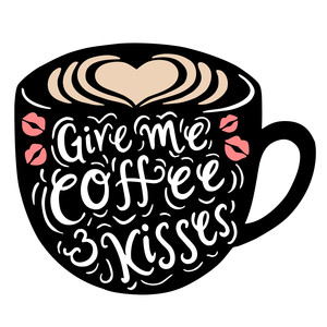 give me coffee and kisses