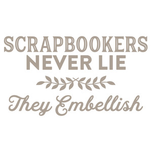 scrapbookers never lie