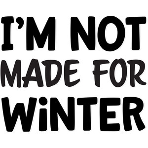 i'm not made for winter