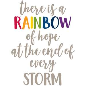 there is a rainbow of hope at the end of every storm