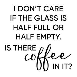 glass half full - coffee phrase