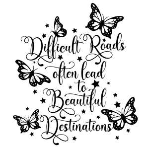 difficult roads often lead to beautiful destinations butterfly quote
