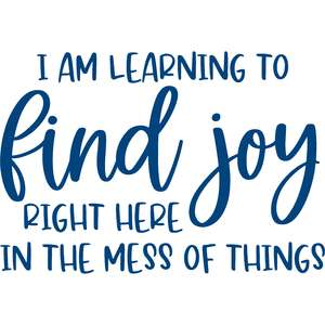 I am learning to find joy