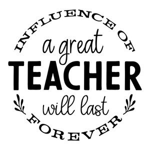 influence of a great teacher will last forever