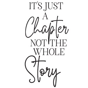 it's just a chapter not the whole story